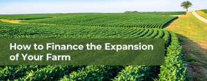 How to Finance the Expansion of Your Farm